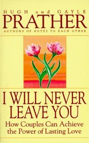 I Will Never Leave You: How Couples Can Achieve the Power of Lasting Love  -     By: Hugh Prather, Gayle Prather