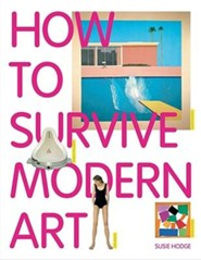 How to Survive Modern Art  -     By: Susie Hodge