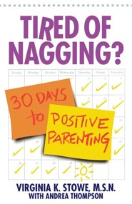 Tired of Nagging?: 30 Days to Positive Parenting  -     By: Virginia K. Stowe, Andrea Thompson