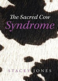 The Sacred Cow Syndrome  -     By: Stacey Jones