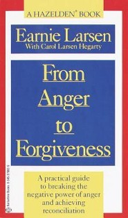 From Anger to Forgiveness: A Practical Guide to Breaking the Negative Power of Anger and Achieving Reconciliation  -     By: Earnie Larson, Carol Larsen Hagerty