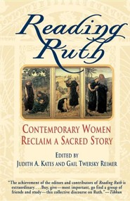 Reading Ruth: Contemporary Women Reclaim a Sacred Story   -     Edited By: Judith Kates, Gail Twersky Reimer