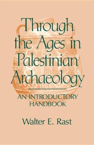 Through the Ages in Palestinian Archaeology  -     By: Walter E. Rast