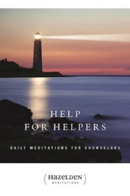 Help for Helpers: Daily Meditations for Counselors  -     By: Hazelden
