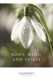 Body Mind and Spirit: Daily Meditations  -     By: Hazelden
