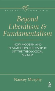 Beyond Liberalism and Fundamentalism  -     Edited By: Werner H. Kelber, Wilhelm Kelber     By: Nancey Murphy