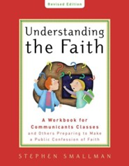 Understanding the Faith -  New ESV Edition   -     By: Stephen Smallman