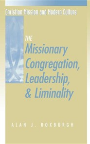 Missionary Congregation, Leadership, and Liminality  -     By: Alan J. Roxburgh