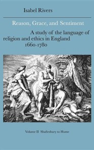 Reason, Grace, and Sentiment: Volume 2, Shaftesbury to Hume: A Study of the Language of Religion and Ethics in England, 1660 1780