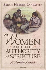 Women and the Authority of Scripture  -     By: Sarah Heaner Lancaster