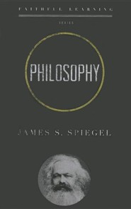 Philosophy (Faithful Learning Series)   -     By: James S. Spiegel