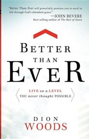 Better Than Ever: Live on a Level You Never Thought Possible  -     By: Dion Woods