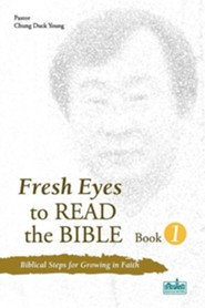 Fresh Eyes to Read the Bible, Book 1  -     By: Duck Young Chung