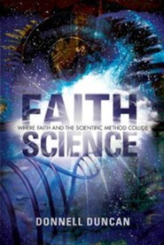 Faith Science: Where Faith and the Scientific Method Collide  -     By: Donnell Duncan