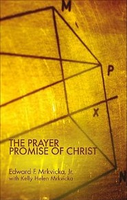 The Prayer Promise of Christ  -     By: Edward Mrkvicka Jr., Kelly Helen Mrkvicka