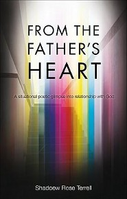 From the Father's Heart: A Situational Poetic Glimpse Into Relationship with God  -     By: Shadoew Rose Terrell