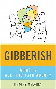 Gibberish: What Is All This Talk About?  -     By: Timothy Maloney
