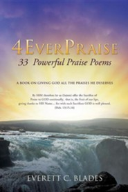4everpraise  -     By: Everett C. Blades