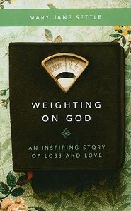 Weighting on God: An Inspiring Story of Loss and Love  -     By: Mary Jane Settle