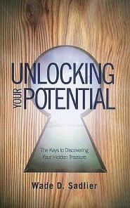 Unlocking Your Potential: The Keys to Discovering Your Hidden Treasure  -     By: Wade D. Sadlier