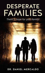 Desperate Families  -     By: Dr. Daniel Mercaldo
