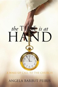 The Time Is at Hand  -     By: Angela Barbut Peiris