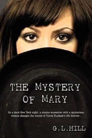 The Mystery of Mary  -     By: G.L. Hill