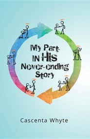 My Part in His Never-Ending Story  -     By: Cascenta Whyte