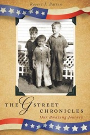 The G Street Chronicles: Our Amazing Journey  -     By: Robert J. Batten
