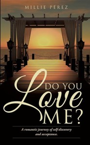 Do You Love Me?  -     By: Millie Perez