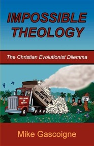 Impossible Theology: The Christian Evolutionist Dilemma  -     By: Mike Gascoigne