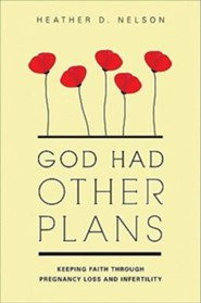 God Had Other Plans: Keeping Faith Through Pregnancy Loss and Infertility  -     By: Heather D. Nelson