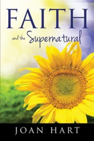 Faith and the Supernatural  -     By: Joan Hart