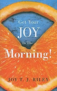 Get Your Joy in the Morning!  -     By: Joy T.J. Riley