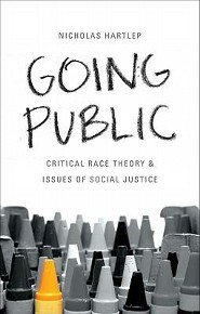 Going Public Going Public: Critical Race Theory & Issues of Social Justice Critical Race Theory & Issues of Social Justice  -     By: Nicholas Hartlep