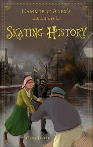 Cammie & Alex's Adventures in Skating History  -     By: Olga Jaffae
