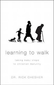 Learning to Walk: Taking Baby Steps to Christian Maturity  -     By: Dr. Rick Chesher
