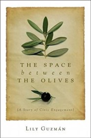 The Space Between the Olives: A Story of Civic Engagement  -     By: Lily Guzman