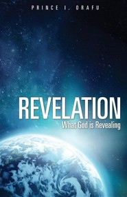 Revelation- What God Is Revealing  -     By: Prince I. Orafu