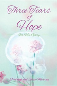 Three Tears of Hope  -     By: Patrick Murray, Elise Murray