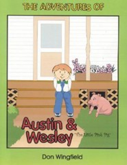 The Adventures of Austin and Wesley: The Little Pink Pig  -     By: Don Wingfield