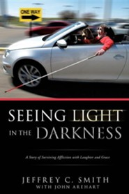 Seeing Light in the Darkness  -     By: Jeffrey C. Smith, John Arehart