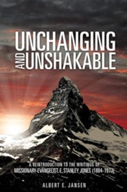 Unchanging and Unshakable  -     By: Albert E. Jansen