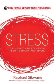 Stress, the Highest Killer Disease of the 21st Century and Beyond  -     By: Raphael Motlotlegi Sikwane