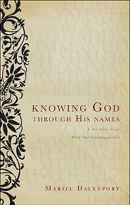 Knowing God Through His Names: A Ten Week Study with Our Unchanging God  -     By: Mariel Davenport