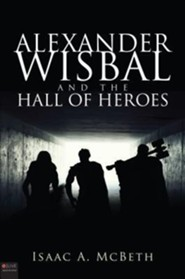 Alexander Wisbal and the Hall of Heroes  -     By: Isaac A. McBeth