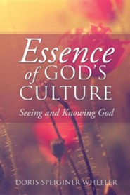 Essence of God's Culture  -     By: Doris Speiginer Wheeler