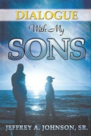 Dialogue with My Sons  -     By: Jeffrey A. Johnson Sr.