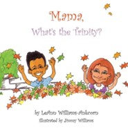 Mama, What's the Trinity?  -     By: Leann Williams-Ankcorn     Illustrated By: Jimmy Williams