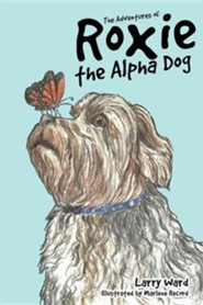 The Adventures of Roxie the Alpha Dog  -     By: Larry Ward     Illustrated By: Marlene Record